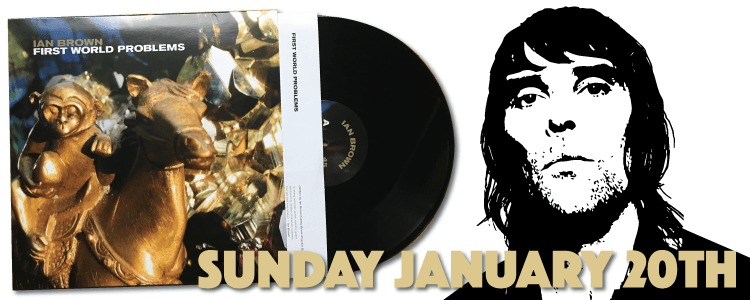 Ian Brown First World Problems 12 inch vinyl released January 2019 VST-2171